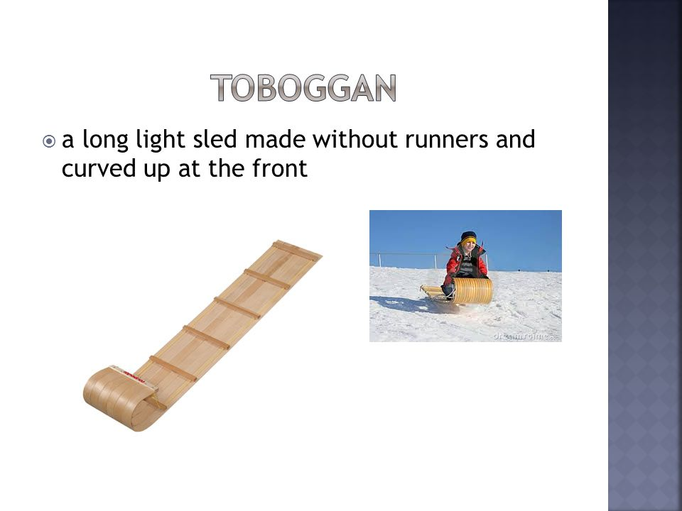 a long light sled made without runners and curved up at the front