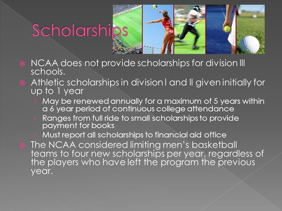 NCAA does not provide scholarships for division lll schools.