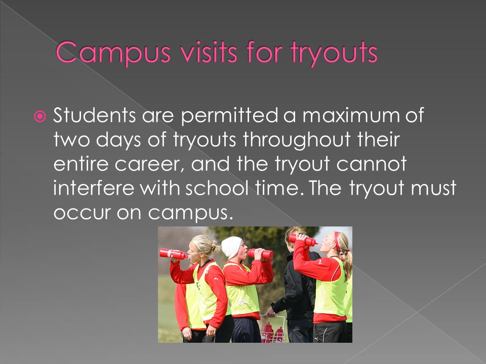 Students are permitted a maximum of two days of tryouts throughout their entire career, and the tryout cannot interfere with school time.