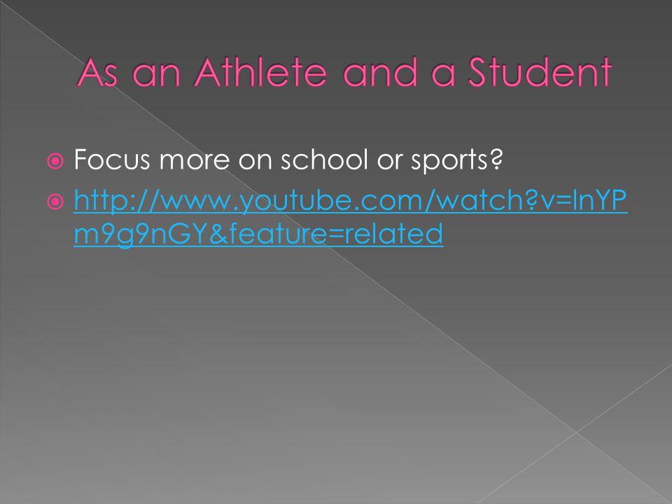 Focus more on school or sports.