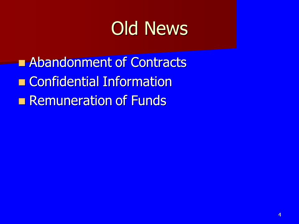 Old News Abandonment of Contracts Abandonment of Contracts Confidential Information Confidential Information Remuneration of Funds Remuneration of Fun