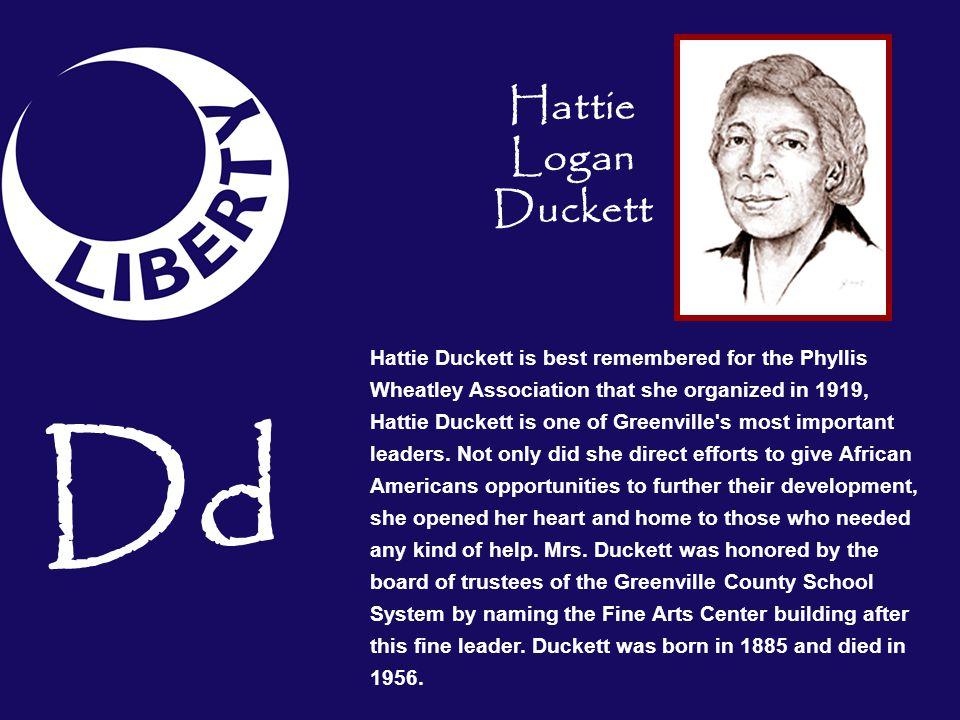 Hattie Duckett is best remembered for the Phyllis Wheatley Association that she organized in 1919, Hattie Duckett is one of Greenville's most importan