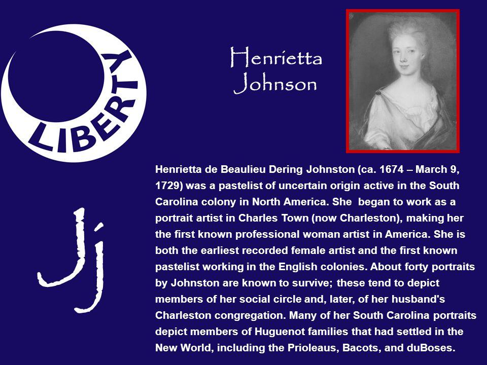 Henrietta de Beaulieu Dering Johnston (ca. 1674 – March 9, 1729) was a pastelist of uncertain origin active in the South Carolina colony in North Amer