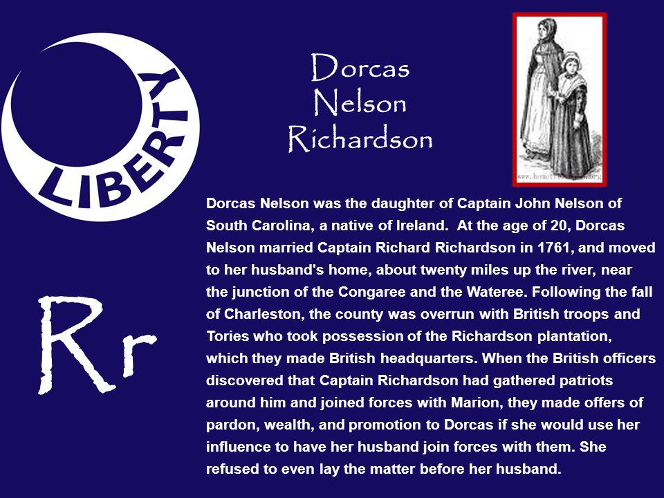 Rr Dorcas Nelson was the daughter of Captain John Nelson of South Carolina, a native of Ireland. At the age of 20, Dorcas Nelson married Captain Richa