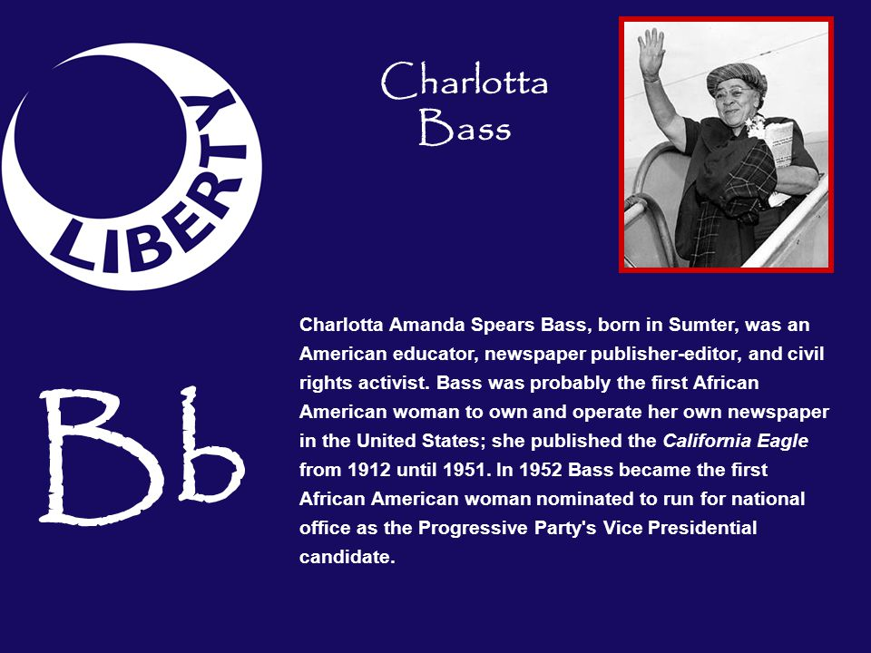 Bb Charlotta Amanda Spears Bass, born in Sumter, was an American educator, newspaper publisher-editor, and civil rights activist. Bass was probably th