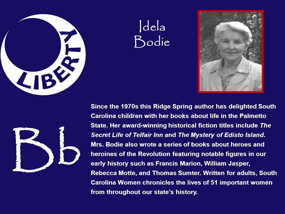 Bb Since the 1970s this Ridge Spring author has delighted South Carolina children with her books about life in the Palmetto State. Her award-winning h