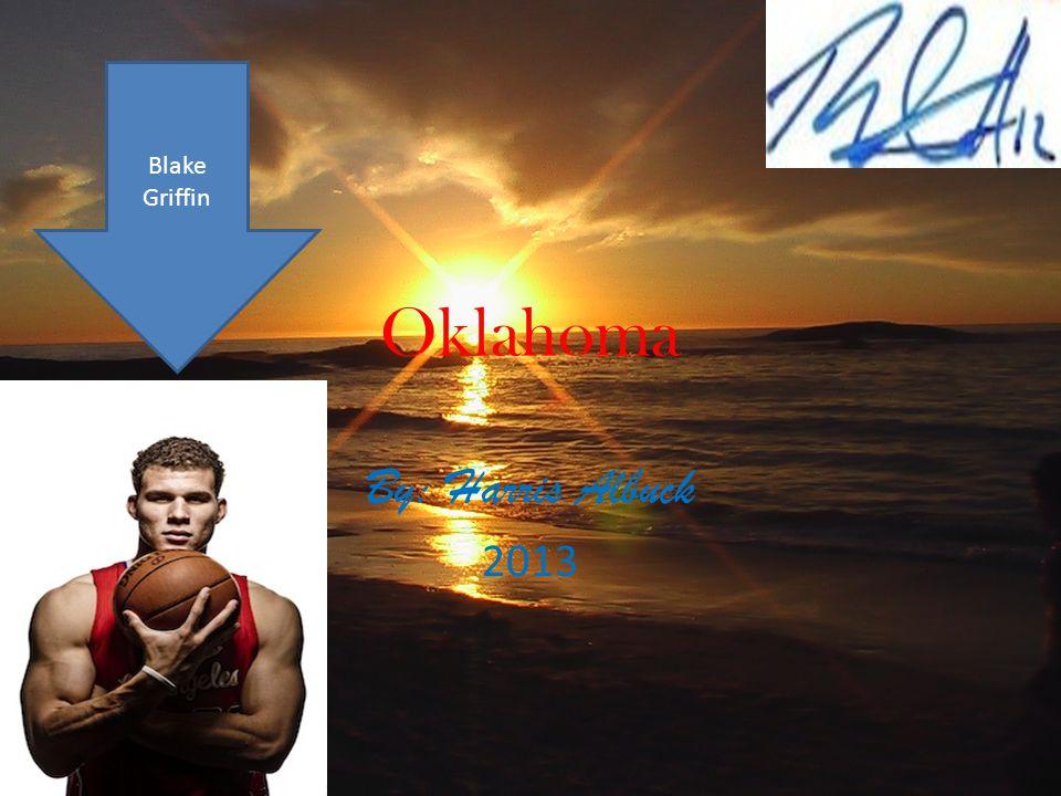 Oklahoma By: Harris Albuck 2013 Blake Griffin