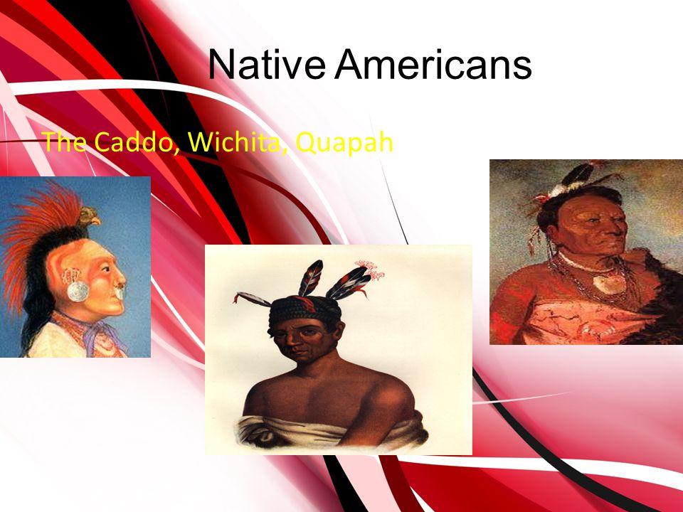 Native Americans The Caddo, Wichita, Quapah