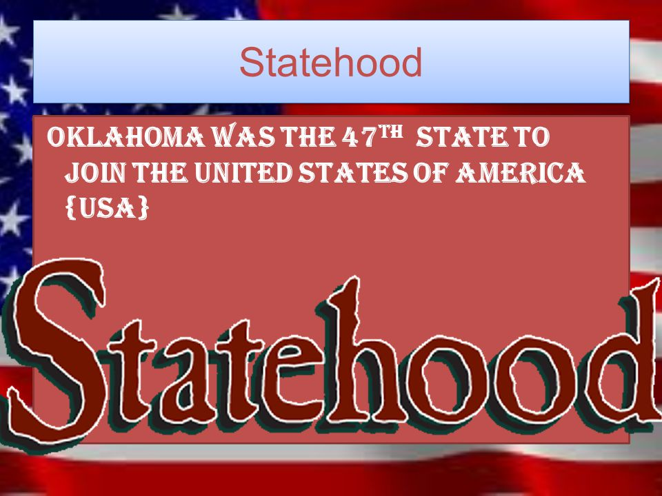 Statehood Oklahoma was the 47 th state to Join the united states of America {usa}