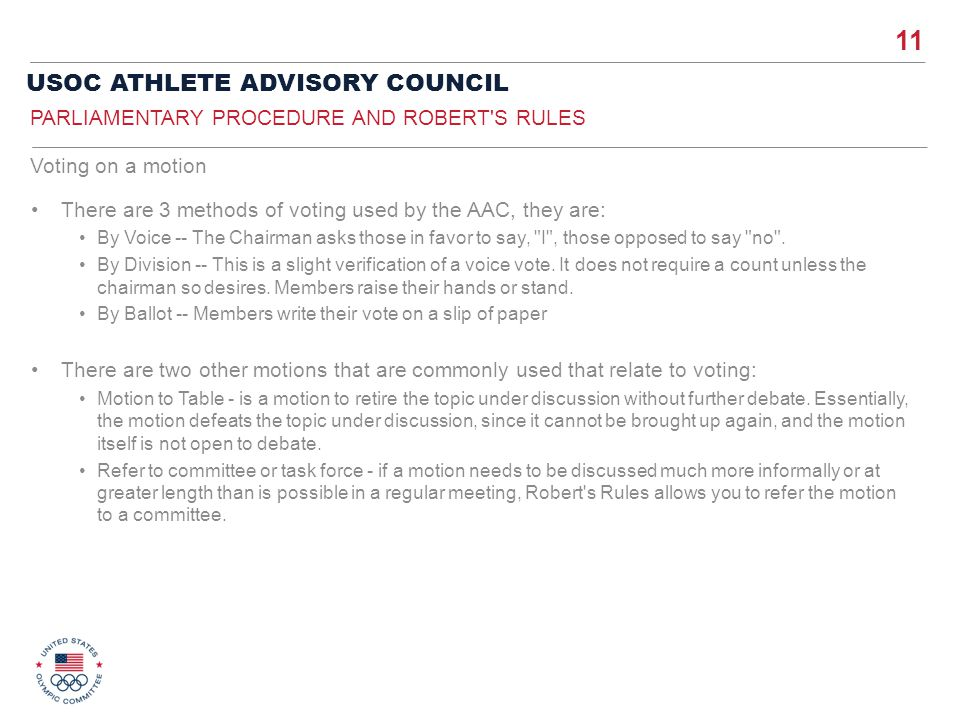 11 USOC ATHLETE ADVISORY COUNCIL There are 3 methods of voting used by the AAC, they are: By Voice -- The Chairman asks those in favor to say,