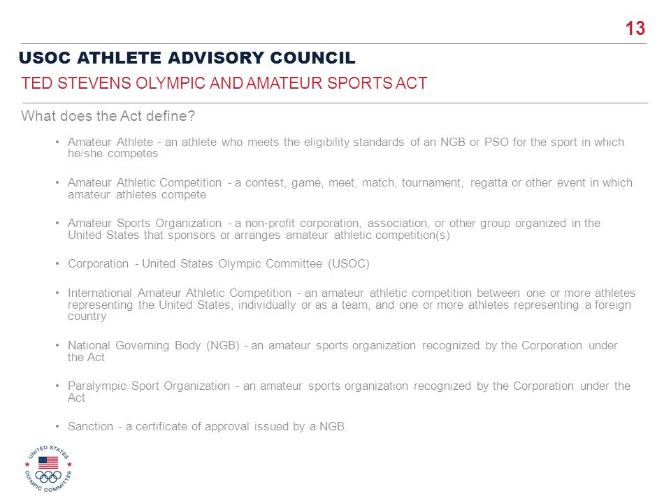 13 USOC ATHLETE ADVISORY COUNCIL Amateur Athlete - an athlete who meets the eligibility standards of an NGB or PSO for the sport in which he/she compe