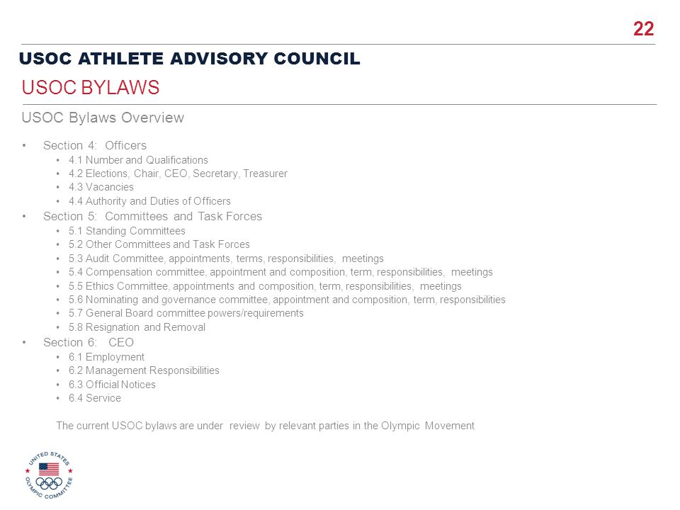 22 USOC ATHLETE ADVISORY COUNCIL Section 4: Officers 4.1 Number and Qualifications 4.2 Elections, Chair, CEO, Secretary, Treasurer 4.3 Vacancies 4.4 A