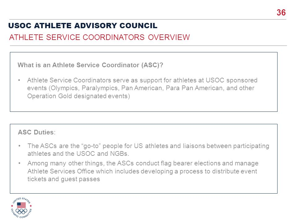 36 USOC ATHLETE ADVISORY COUNCIL Athlete Service Coordinators serve as support for athletes at USOC sponsored events (Olympics, Paralympics, Pan Ameri