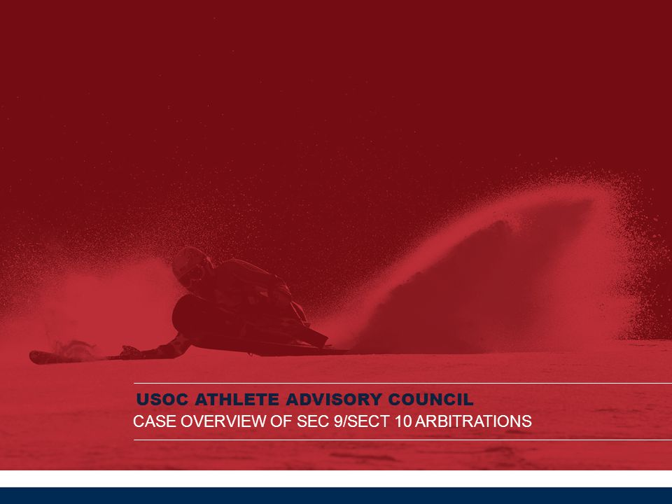 USOC ATHLETE ADVISORY COUNCIL CASE OVERVIEW OF SEC 9/SECT 10 ARBITRATIONS