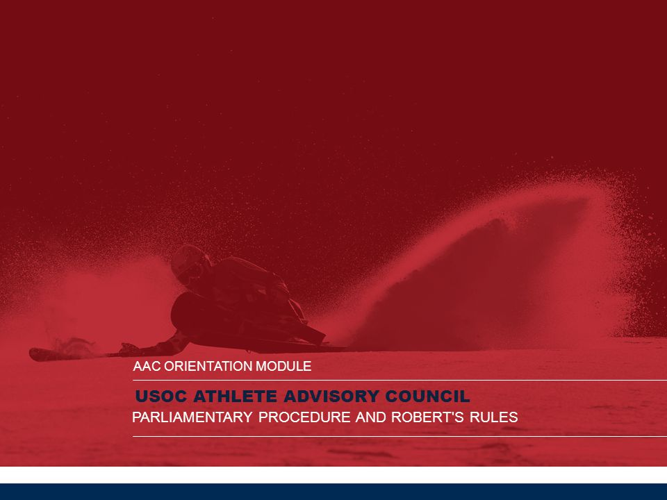 USOC ATHLETE ADVISORY COUNCIL AAC ORIENTATION MODULE PARLIAMENTARY PROCEDURE AND ROBERT'S RULES