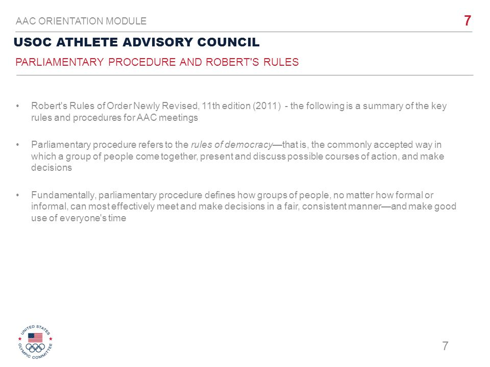7 USOC ATHLETE ADVISORY COUNCIL AAC ORIENTATION MODULE Robert's Rules of Order Newly Revised, 11th edition (2011) - the following is a summary of the