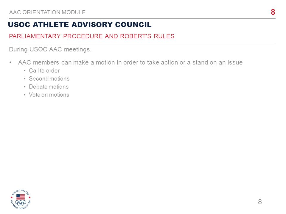 8 USOC ATHLETE ADVISORY COUNCIL AAC ORIENTATION MODULE AAC members can make a motion in order to take action or a stand on an issue Call to order Seco