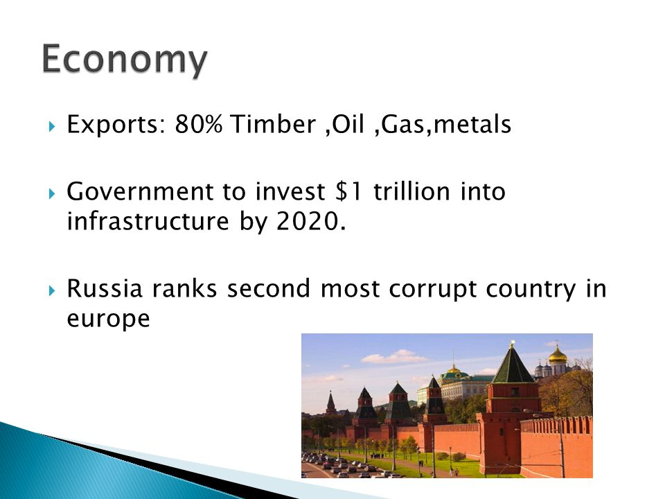 Exports: 80% Timber,Oil,Gas,metals Government to invest $1 trillion into infrastructure by 2020. Russia ranks second most corrupt country in europe