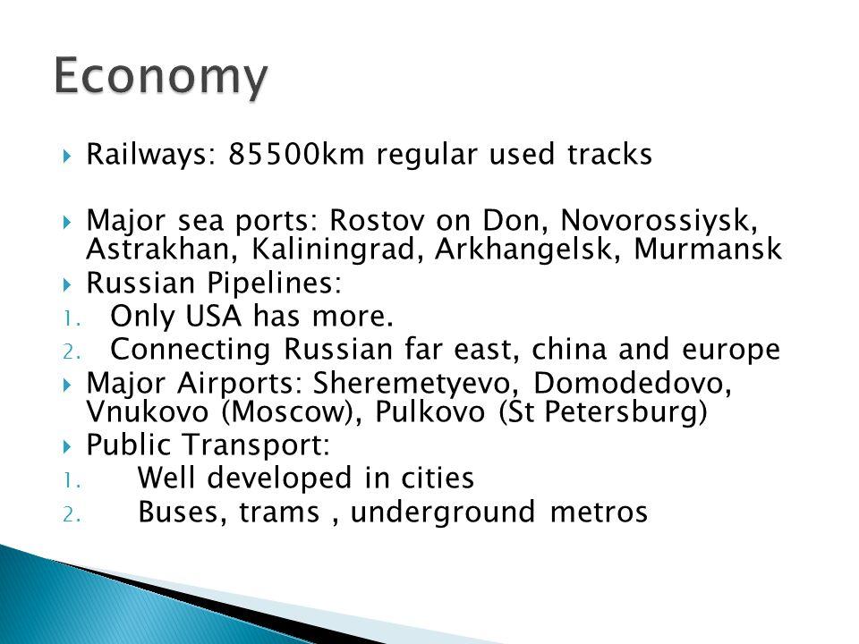 Railways: 85500km regular used tracks Major sea ports: Rostov on Don, Novorossiysk, Astrakhan, Kaliningrad, Arkhangelsk, Murmansk Russian Pipelines: 1.