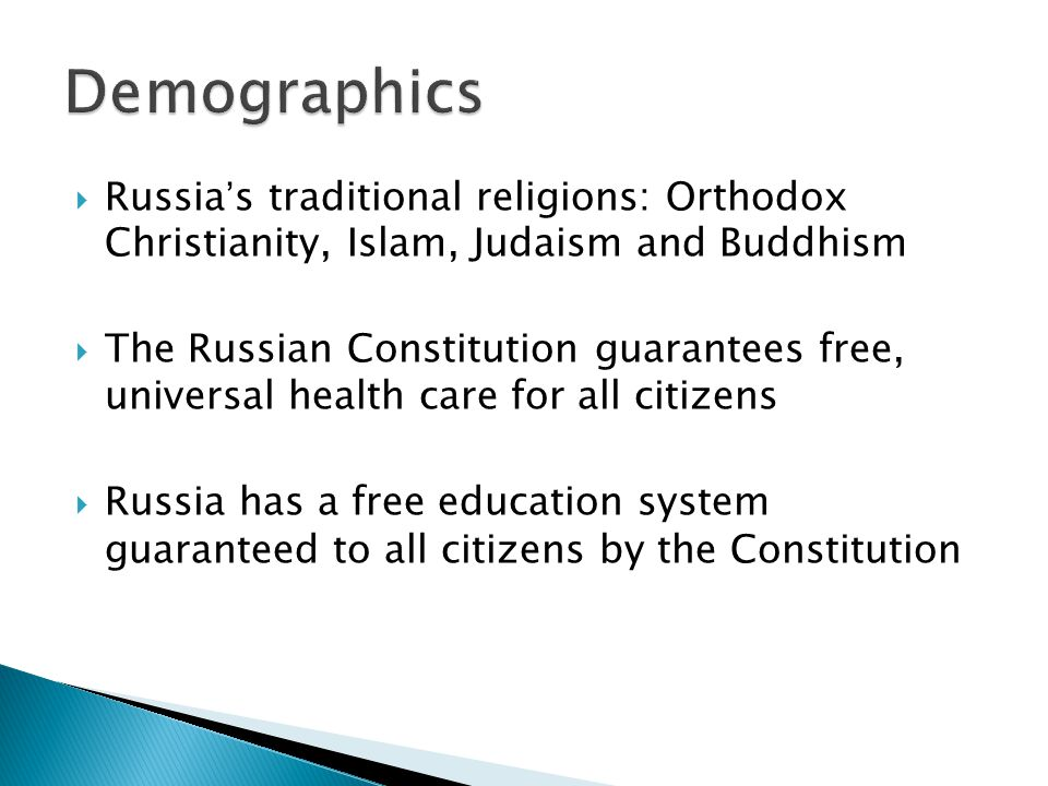Russias traditional religions: Orthodox Christianity, Islam, Judaism and Buddhism The Russian Constitution guarantees free, universal health care for