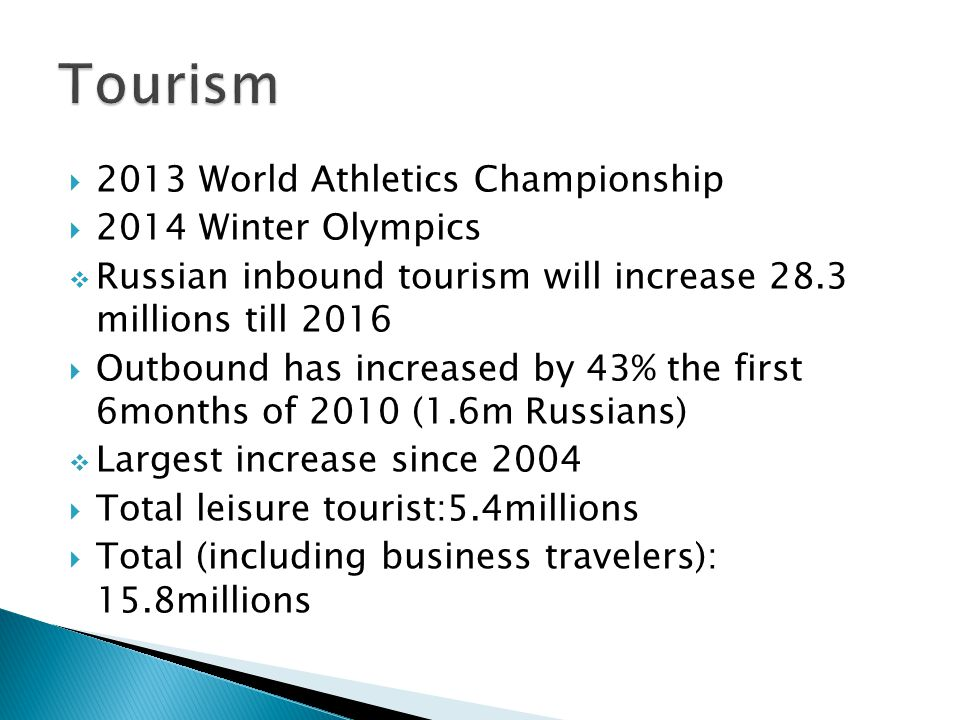 2013 World Athletics Championship 2014 Winter Olympics Russian inbound tourism will increase 28.3 millions till 2016 Outbound has increased by 43% the