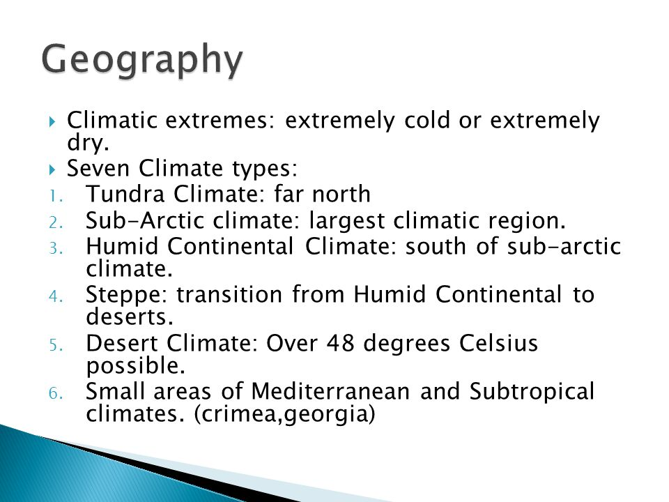 Climatic extremes: extremely cold or extremely dry. Seven Climate types: 1. Tundra Climate: far north 2. Sub-Arctic climate: largest climatic region.