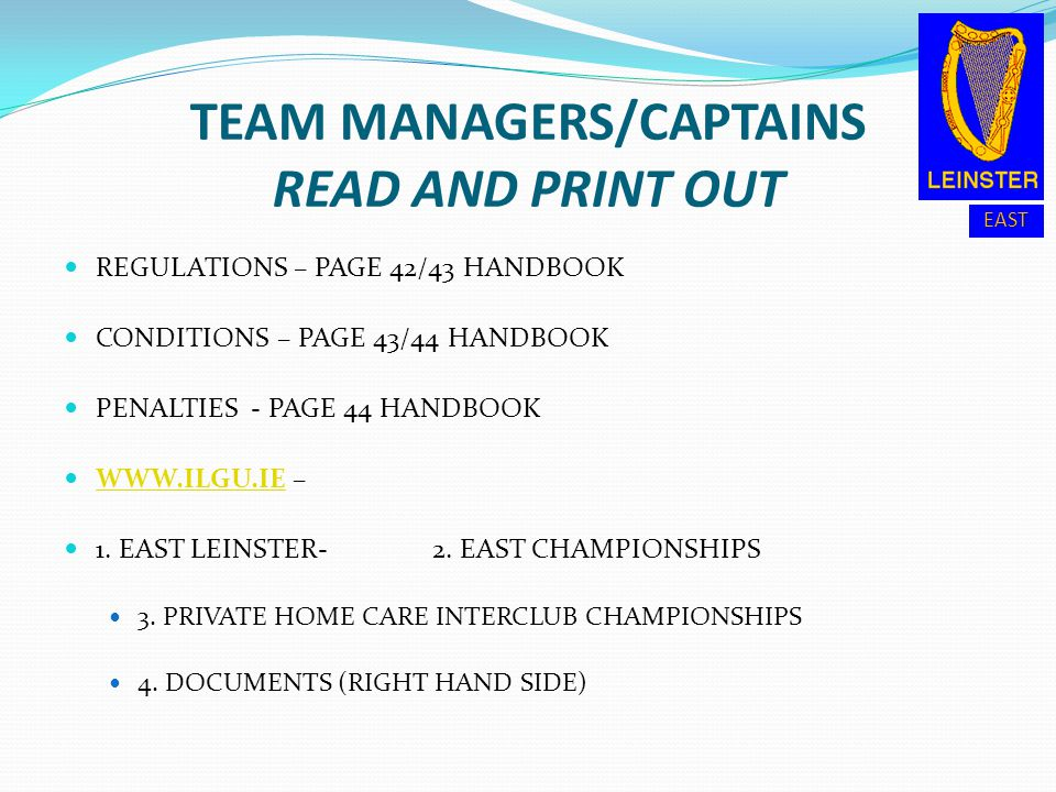 EAST TEAM MANAGERS/CAPTAINS READ AND PRINT OUT REGULATIONS – PAGE 42/43 HANDBOOK CONDITIONS – PAGE 43/44 HANDBOOK PENALTIES - PAGE 44 HANDBOOK WWW.ILG