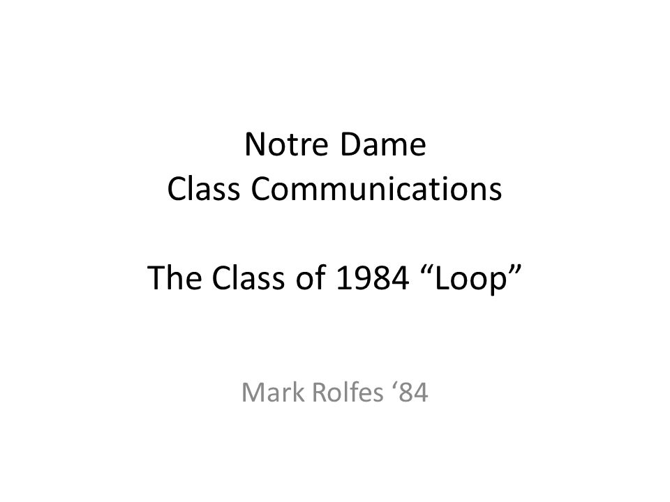 Notre Dame Class Communications The Class of 1984 Loop Mark Rolfes 84