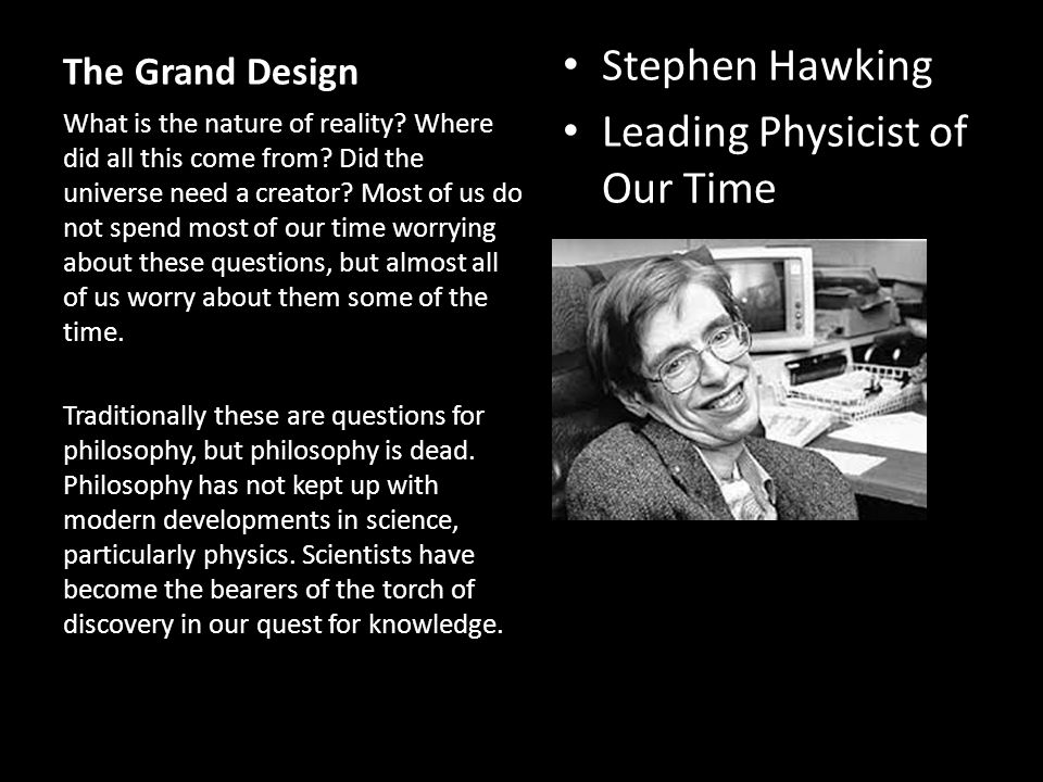 The Grand Design Stephen Hawking Leading Physicist of Our Time What is the nature of reality? Where did all this come from? Did the universe need a cr