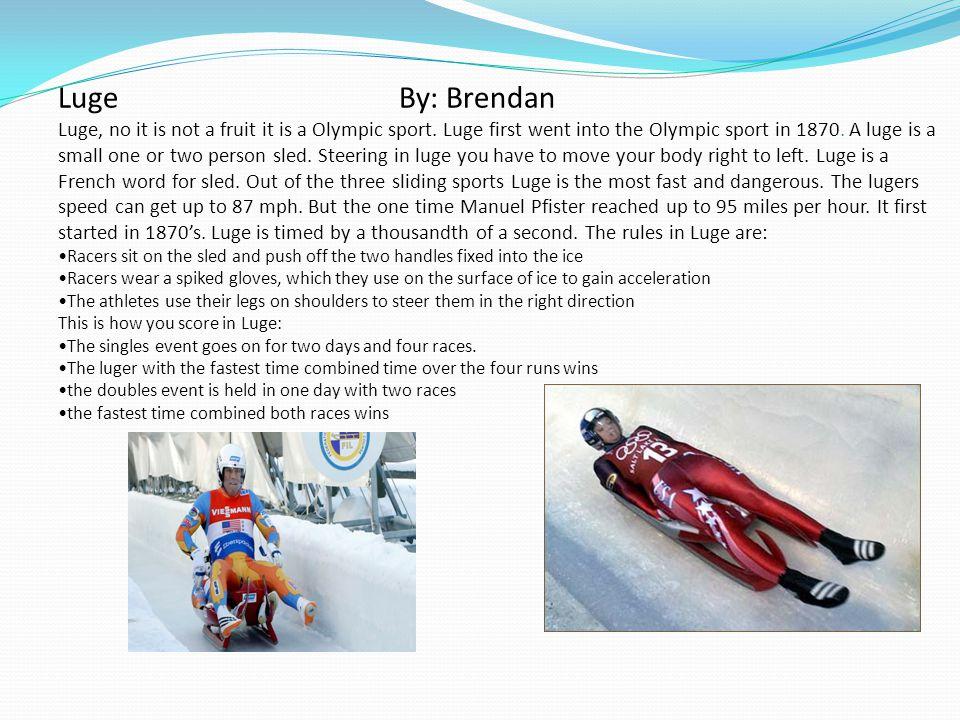 Luge By: Brendan Luge, no it is not a fruit it is a Olympic sport.