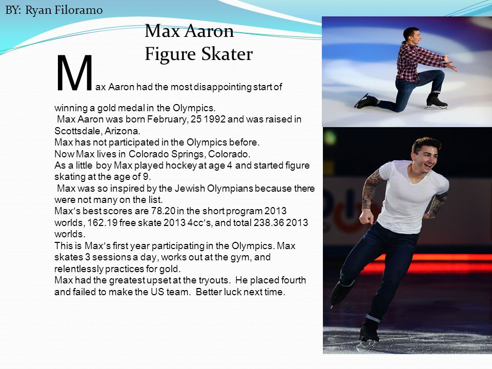 M ax Aaron had the most disappointing start of winning a gold medal in the Olympics. Max Aaron was born February, 25 1992 and was raised in Scottsdale