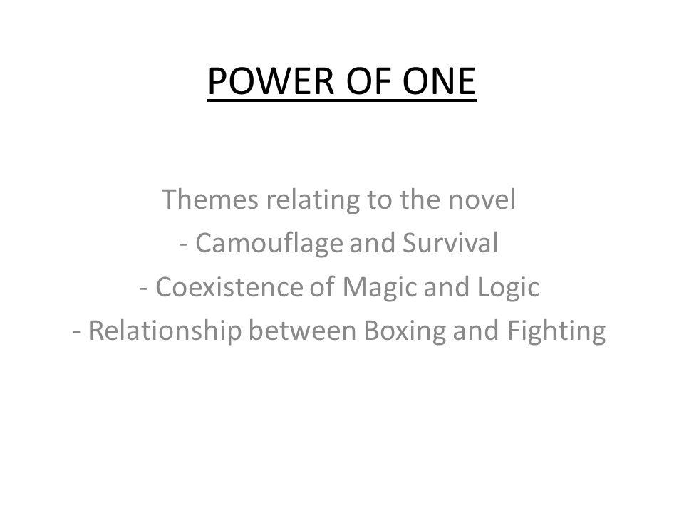 POWER OF ONE Themes relating to the novel - Camouflage and Survival - Coexistence of Magic and Logic - Relationship between Boxing and Fighting