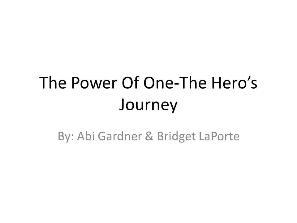 The Power Of One-The Heros Journey By: Abi Gardner & Bridget LaPorte
