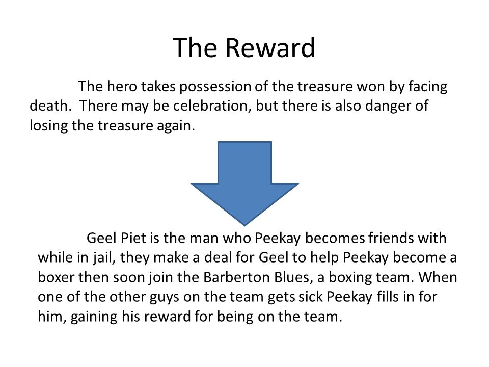 The Reward The hero takes possession of the treasure won by facing death. There may be celebration, but there is also danger of losing the treasure ag
