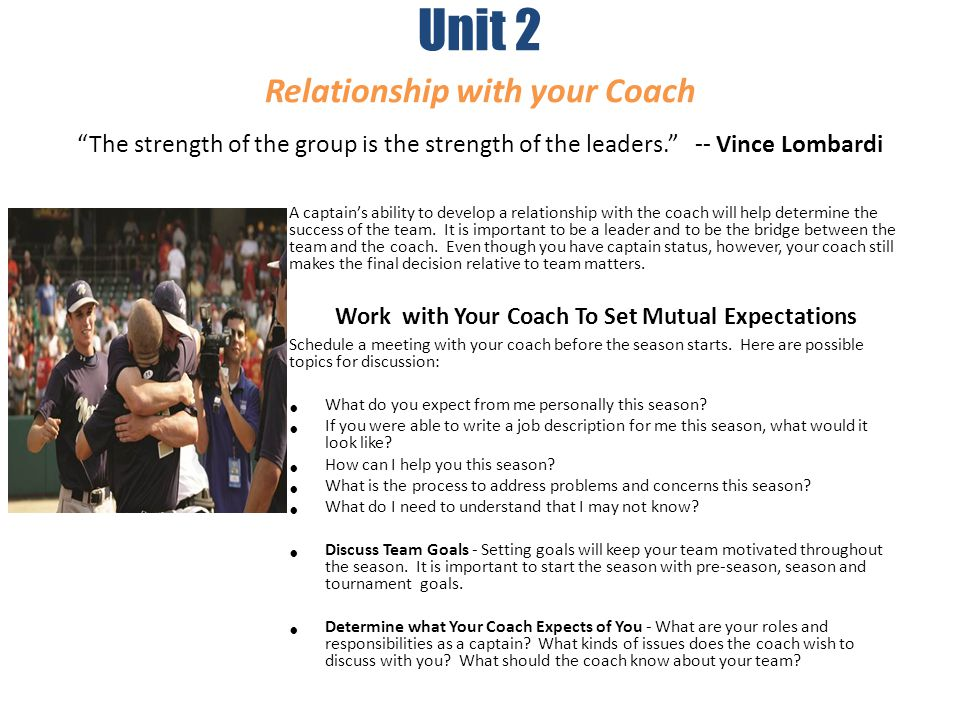 Unit 2 Relationship with your Coach The strength of the group is the strength of the leaders.
