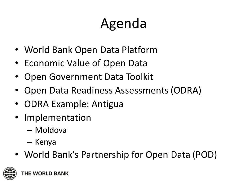 Agenda World Bank Open Data Platform Economic Value of Open Data Open Government Data Toolkit Open Data Readiness Assessments (ODRA) ODRA Example: Ant