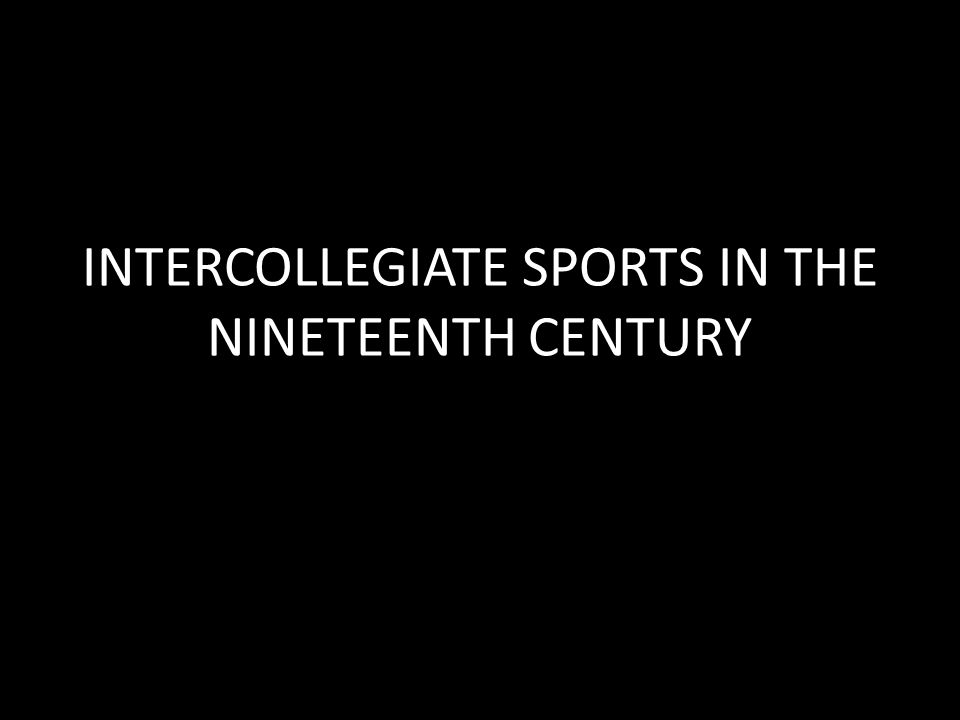 INTERCOLLEGIATE SPORTS IN THE NINETEENTH CENTURY