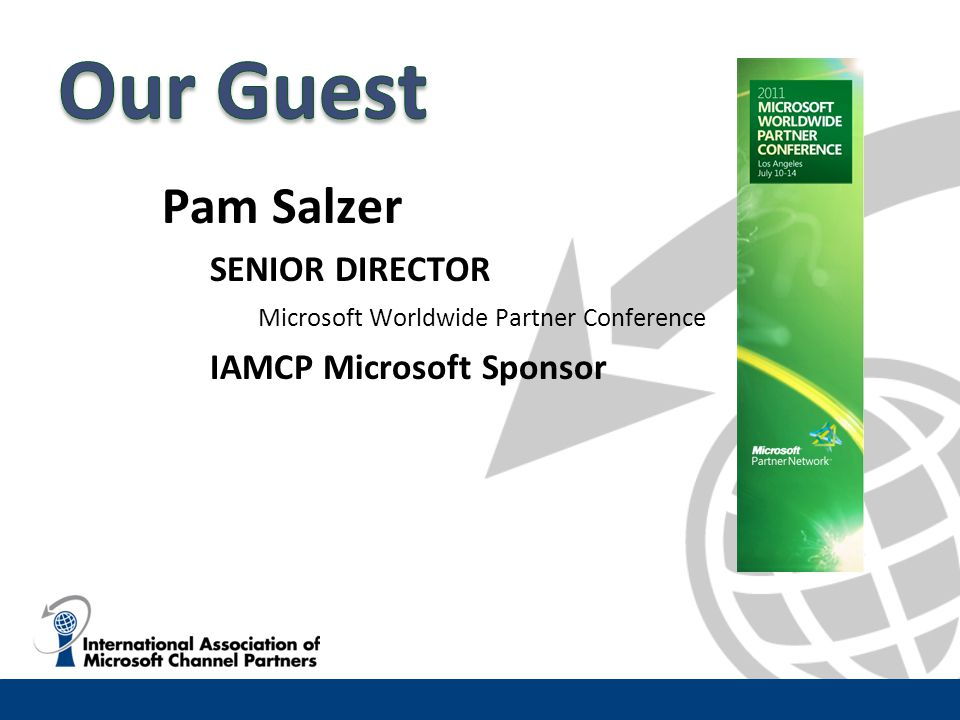 Pam Salzer SENIOR DIRECTOR Microsoft Worldwide Partner Conference IAMCP Microsoft Sponsor