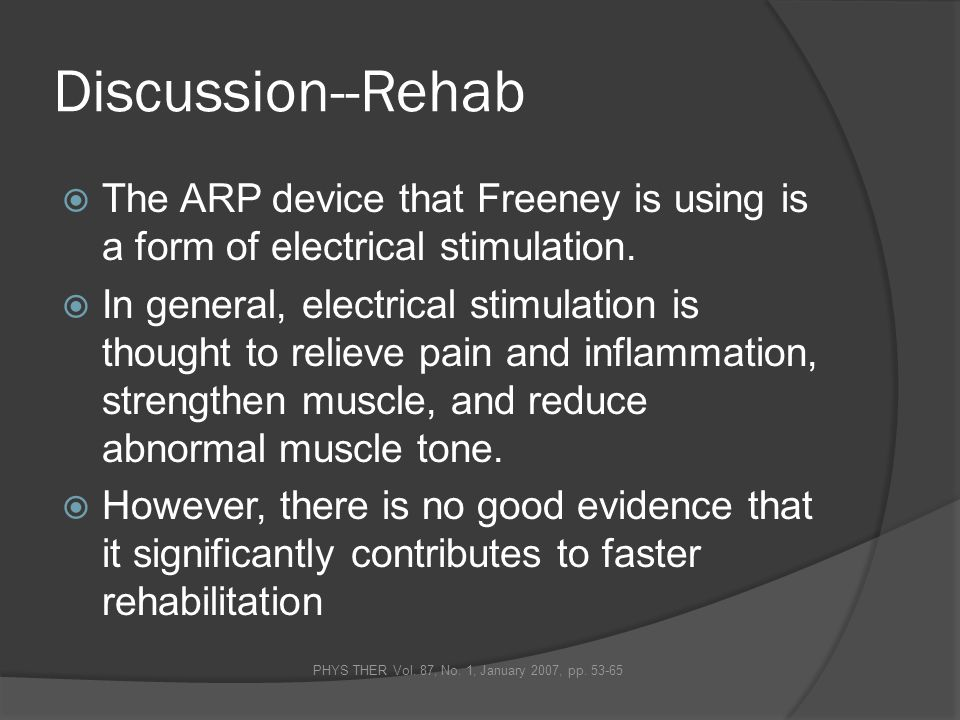 Discussion--Rehab The ARP device that Freeney is using is a form of electrical stimulation. In general, electrical stimulation is thought to relieve p