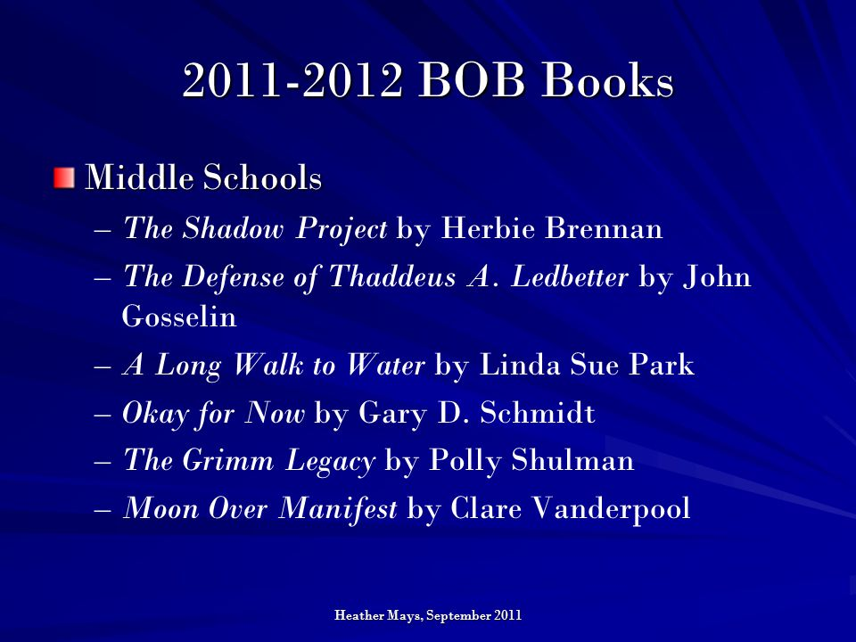 Heather Mays, September 2011 2011-2012 BOB Books Middle Schools – –The Shadow Project by Herbie Brennan – –The Defense of Thaddeus A.