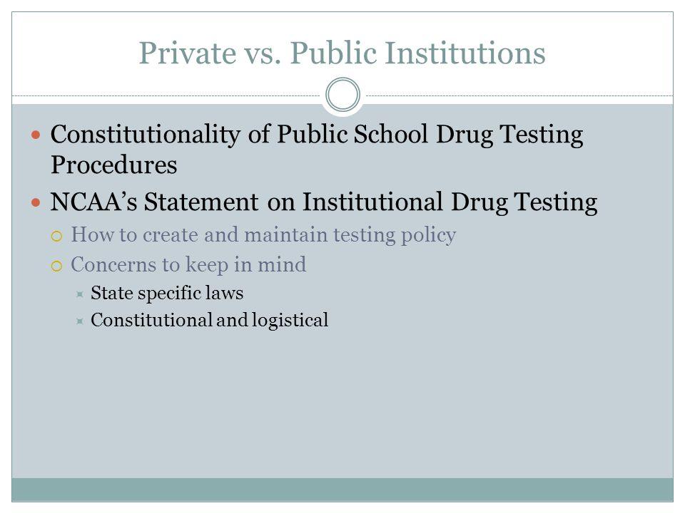 Private vs. Public Institutions Constitutionality of Public School Drug Testing Procedures NCAAs Statement on Institutional Drug Testing How to create