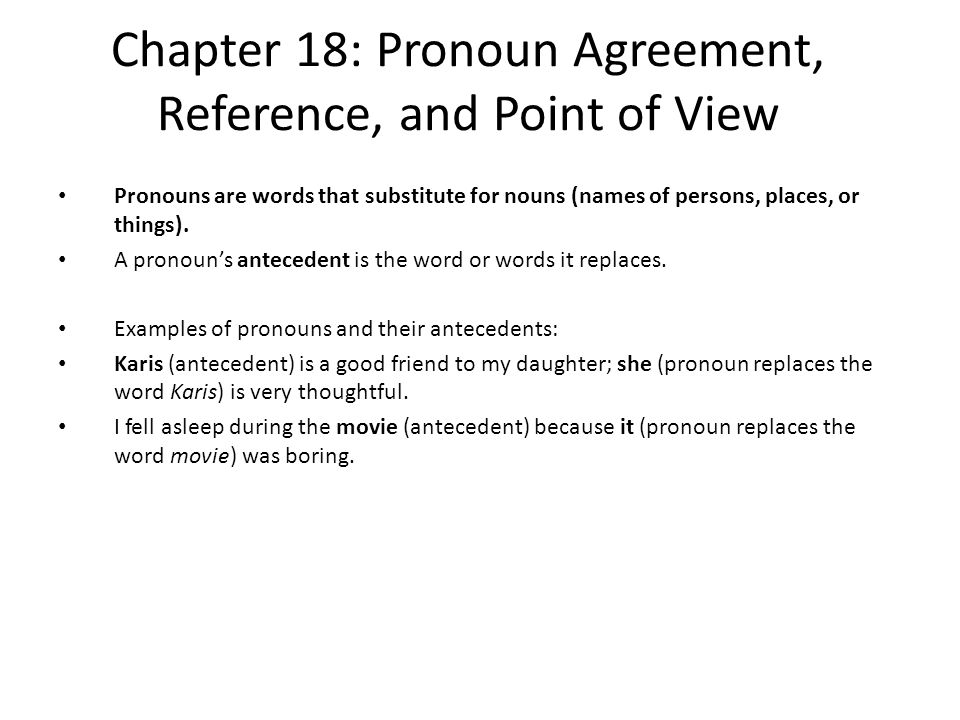 Chapter 18: Pronoun Agreement, Reference, and Point of View Pronouns are words that substitute for nouns (names of persons, places, or things). A pron