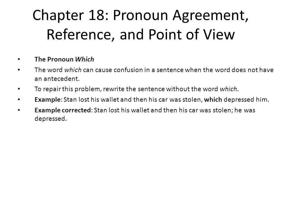 Chapter 18: Pronoun Agreement, Reference, and Point of View The Pronoun Which The word which can cause confusion in a sentence when the word does not
