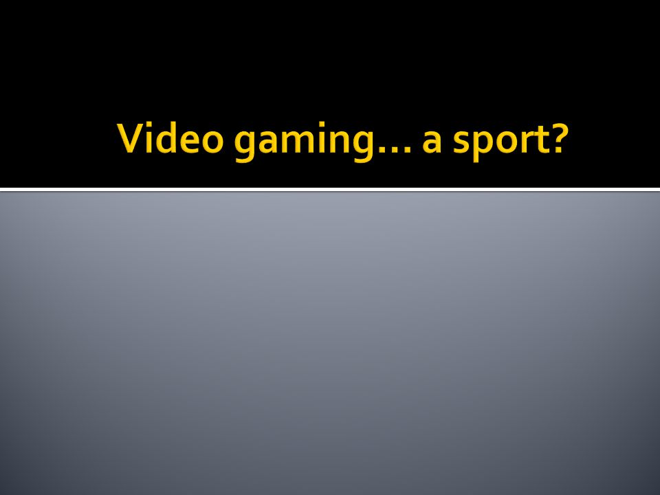 HTTP://WWW.NYTIMES.COM/VIDEO/SPORTS/100000002463420/AR E-VIDEO-GAMES-A-SPORT.HTML NY Times video by Sean Patrick Farrell A sport is something in which skill separates you from everyone else.