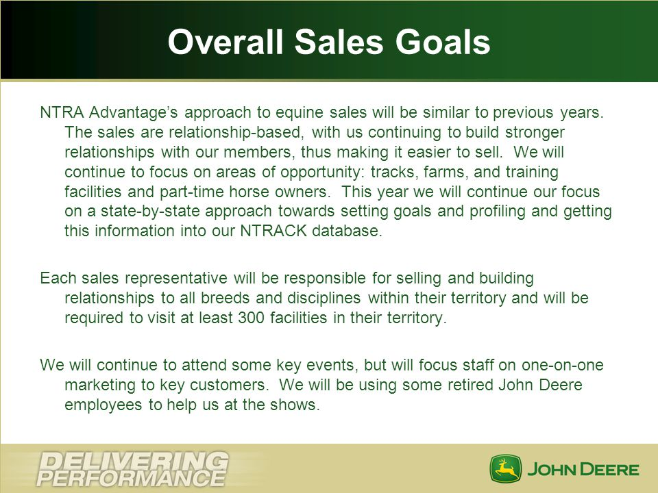 Overall Sales Goals NTRA Advantages approach to equine sales will be similar to previous years. The sales are relationship-based, with us continuing t