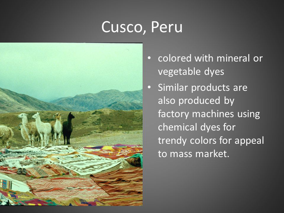 Cusco, Peru colored with mineral or vegetable dyes Similar products are also produced by factory machines using chemical dyes for trendy colors for ap