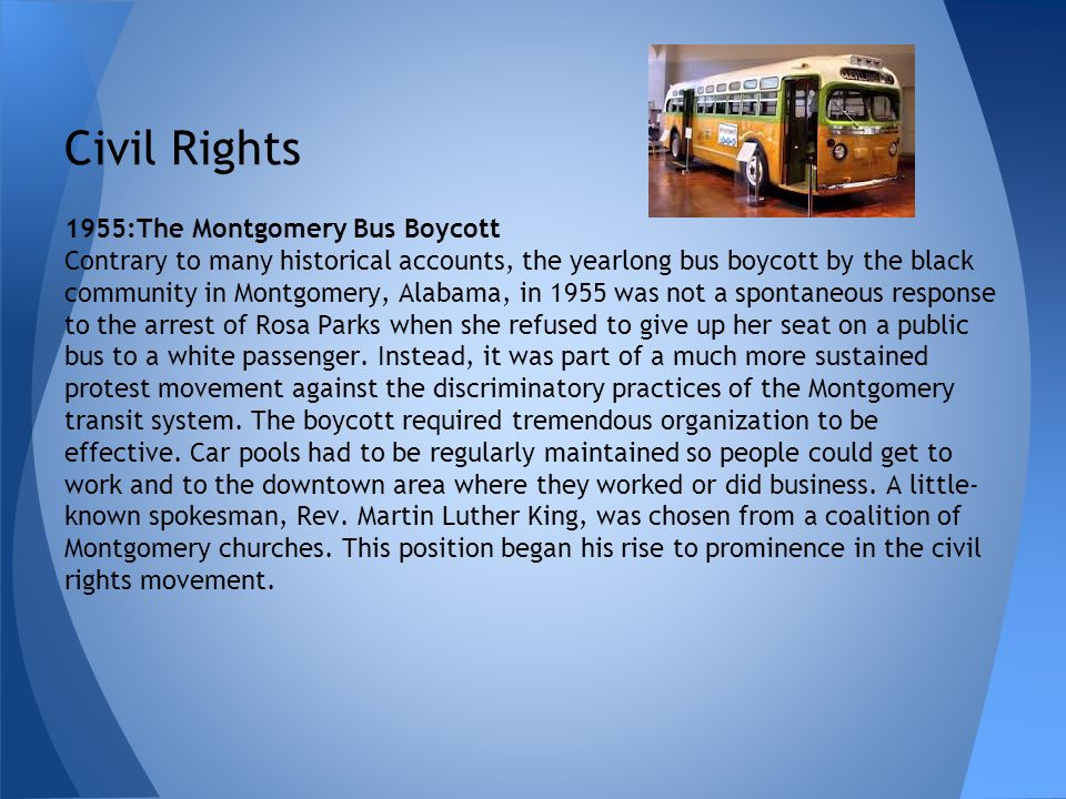 Civil Rights 1955:The Montgomery Bus Boycott Contrary to many historical accounts, the yearlong bus boycott by the black community in Montgomery, Alab