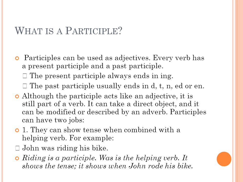 W HAT IS A P ARTICIPLE .Participles can be used as adjectives.