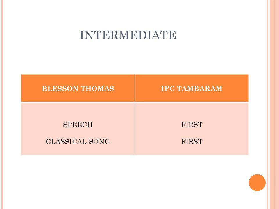 INTERMEDIATE BLESSON THOMASIPC TAMBARAM SPEECH CLASSICAL SONG FIRST