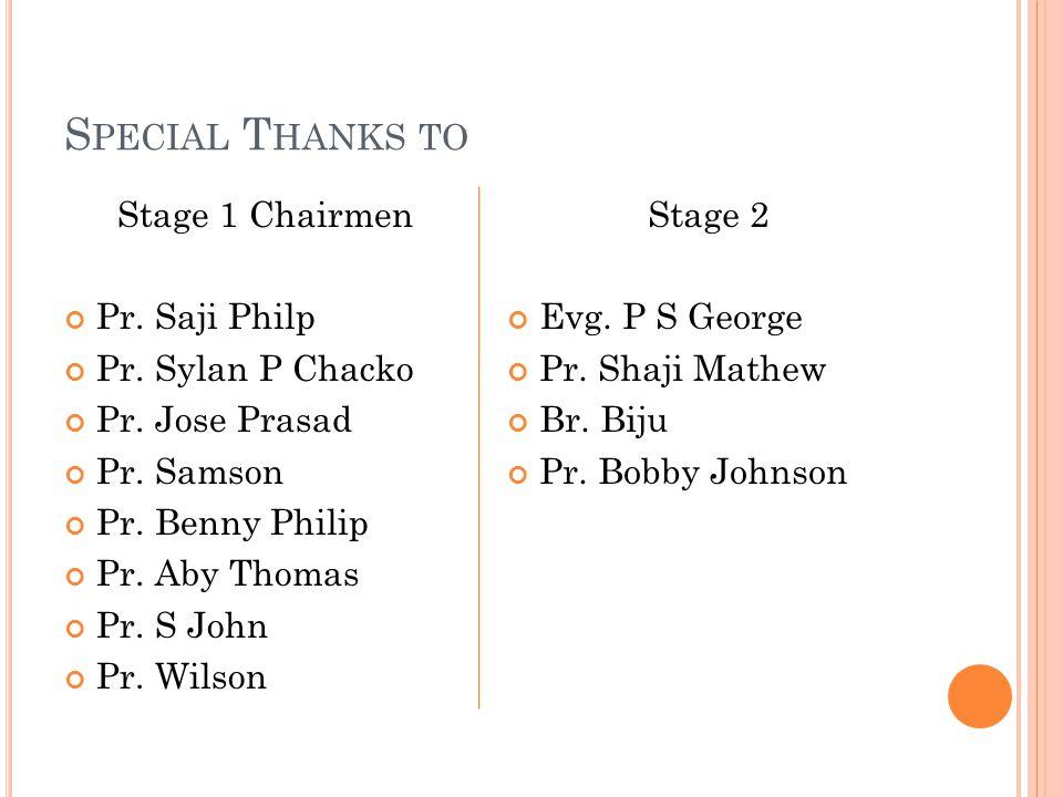 S PECIAL T HANKS TO Stage 1 Chairmen Pr. Saji Philp Pr.
